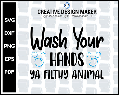 Wash Your Hands Ya Filthy Animal svg For Cricut Silhouette And eps png Printable Files