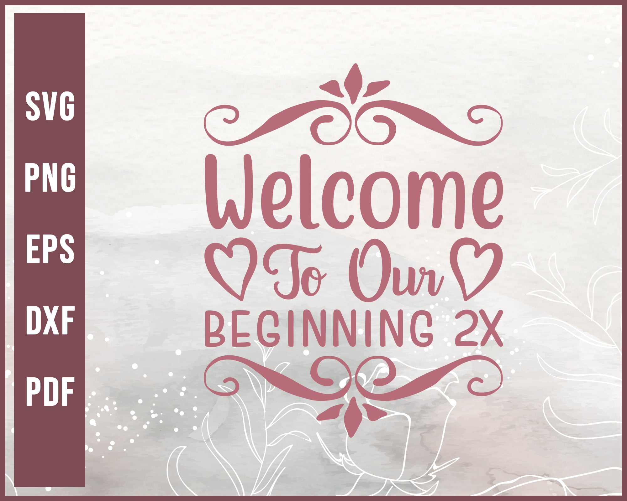 Welcome To Our Beginning 2x Wedding svg