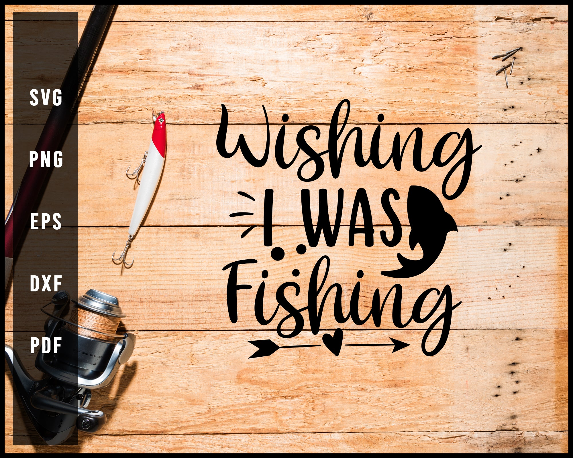 Wishing I Was Fishing Cut File For Cricut Silhouette svg png Printable Files