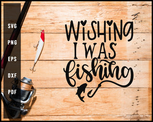 Wishing I Was Fishing svg png Silhouette Designs For Cricut And Printable Files