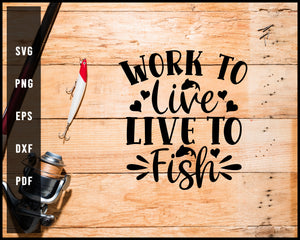 Work To Live Live To Fish Fishing Cut File For Cricut Silhouette svg png Printable Files
