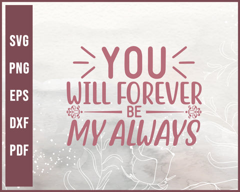 You Will Forever Be My Always Wedding svg Designs For Cricut Silhouette And eps png Printable Files
