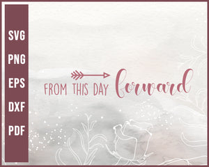 From This Day Forward svg Designs For Cricut Silhouette And eps png Printable Files