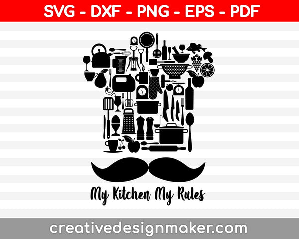 My Kitchen My Rules SVG, Kitchen Quote SVG, Baker SVG, Funny Kitchen Svg, Kitchen Svg Print Instant Download Design for Cricut or Silhouette, Chef svg printable files