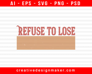 Refuse To Lose Badminton Print Ready Editable T-Shirt SVG Design!