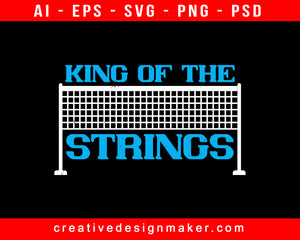 King Of The  Strings Badminton Print Ready Editable T-Shirt SVG Design!