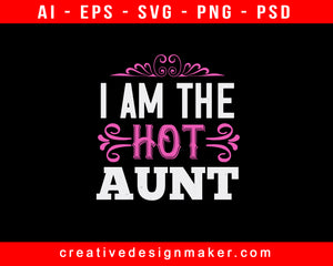 I Am The Hot Auntie Print Ready Editable T-Shirt SVG Design!
