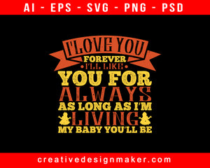 I love you forever. I'll like you Baby Print Ready Editable T-Shirt SVG Design!