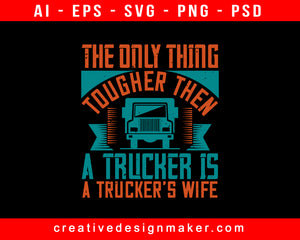 The Only Thing Tougher Then A American Trucker Print Ready Editable T-Shirt SVG Design!