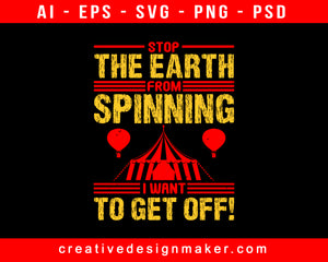 Stop The Earth From Spinning, I Want To Get Off! Amusement Park Print Ready Editable T-Shirt SVG Design!
