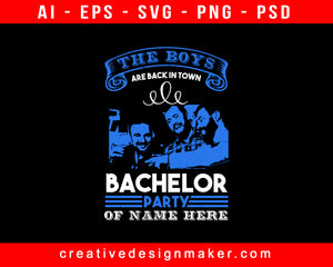 The Boys Are Back In Town Bachelor Party Of Name Here Bachelor Party Print Ready Editable T-Shirt SVG Design!