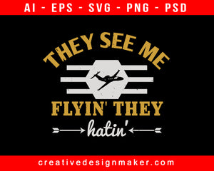 They See Me Flyin They Hatin Aviation Print Ready Editable T-Shirt SVG Design!
