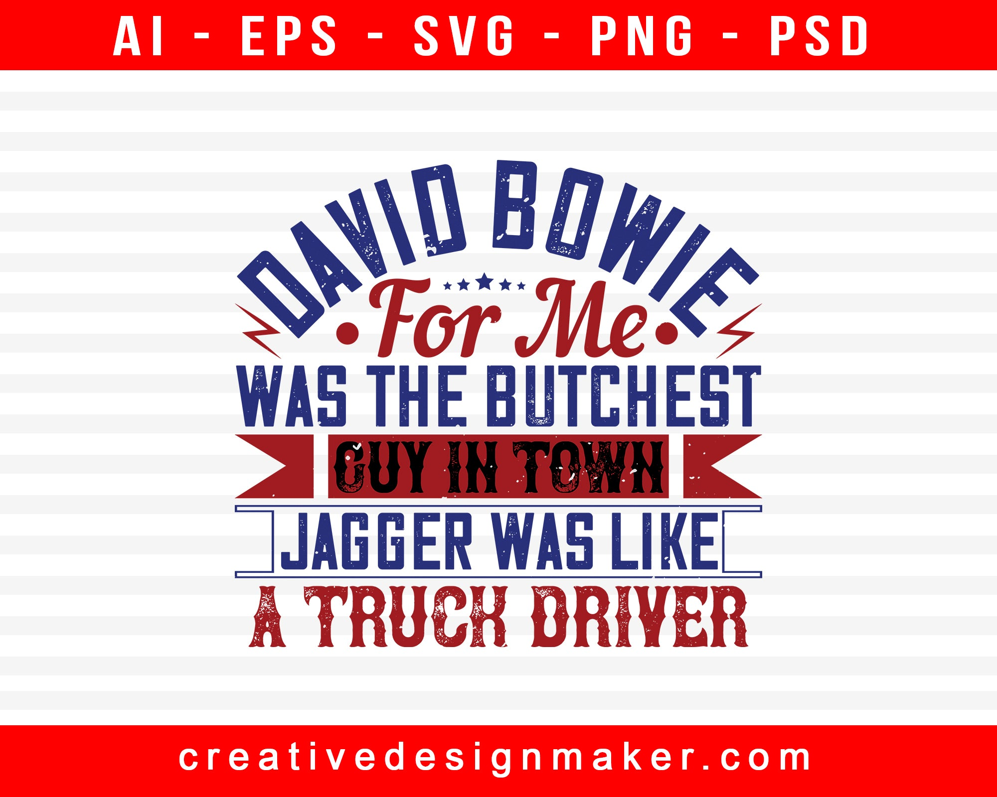 David Bowie, For Me, Was The Butchest Guy American Trucker Print Ready Editable T-Shirt SVG Design!