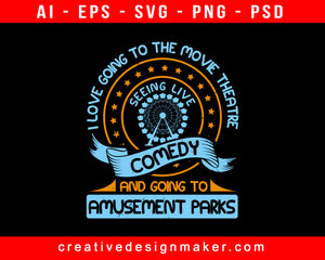 I Love Going To The Movie Theatre, Seeing Live Comedy Amusement Park Print Ready Editable T-Shirt SVG Design!