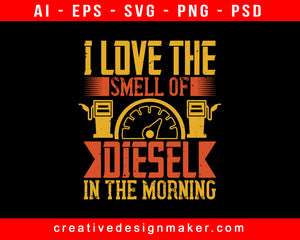 I Love The Smell Of Diesel In The Morning American Trucker Print Ready Editable T-Shirt SVG Design!