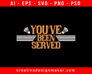 You've Been Served Badminton Print Ready Editable T-Shirt SVG Design!