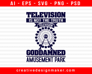 Television Is Not The Truth. Television Is A Goddamned Amusement Park Print Ready Editable T-Shirt SVG Design!