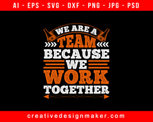 We Are A Team Because We Work Together Basketball Print Ready Editable T-Shirt SVG Design!