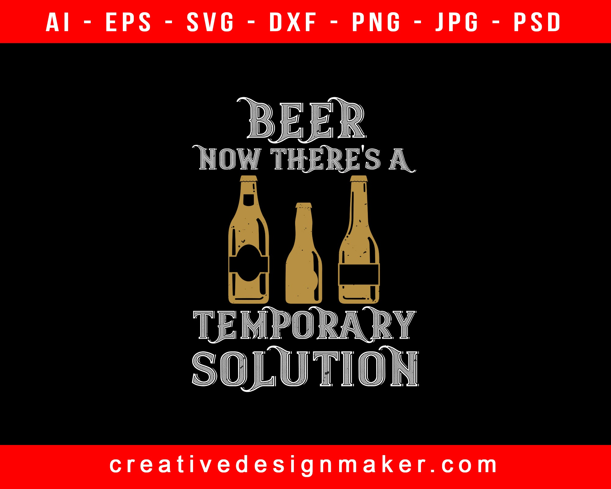 Beer. Now There's A Temporary Solution Print Ready Editable T-Shirt SVG Design!
