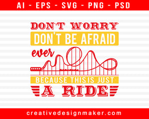 Don't Worry; Don't Be Afraid, Ever, Because This Is Just A Ride Amusement Park Print Ready Editable T-Shirt SVG Design!