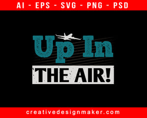 Up In The Air! Aviation Print Ready Editable T-Shirt SVG Design!