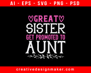 Great Sister Get Promoted To Aunt Print Ready Editable T-Shirt SVG Design!