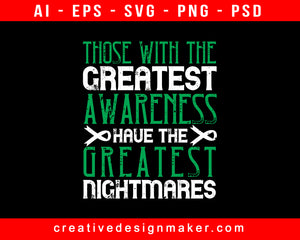 Those With The Greatest Awareness Have The Greatest Nightmares Awareness Print Ready Editable T-Shirt SVG Design!