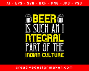 Beer Is Such An Integral Part Of The Indian Culture Print Ready Editable T-Shirt SVG Design!