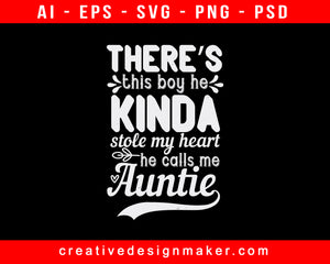 There's This Boy He Kinda Stole My Heart He Calls Me Auntie Print Ready Editable T-Shirt SVG Design!