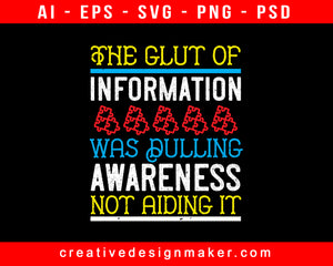 The Glut Of Information Was Dulling Awareness, Not Aiding It Awareness Print Ready Editable T-Shirt SVG Design!