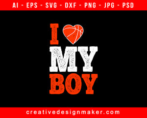 I love my boy Basketball Print Ready Editable T-Shirt SVG Design!