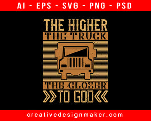 The Higher The Truck, The Closer To God American Trucker Print Ready Editable T-Shirt SVG Design!