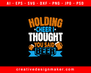 Holding Cheer I Thought You Said Beer Print Ready Editable T-Shirt SVG Design!