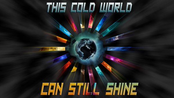 """This Cold World Can Still Shine"" T-Shirt"