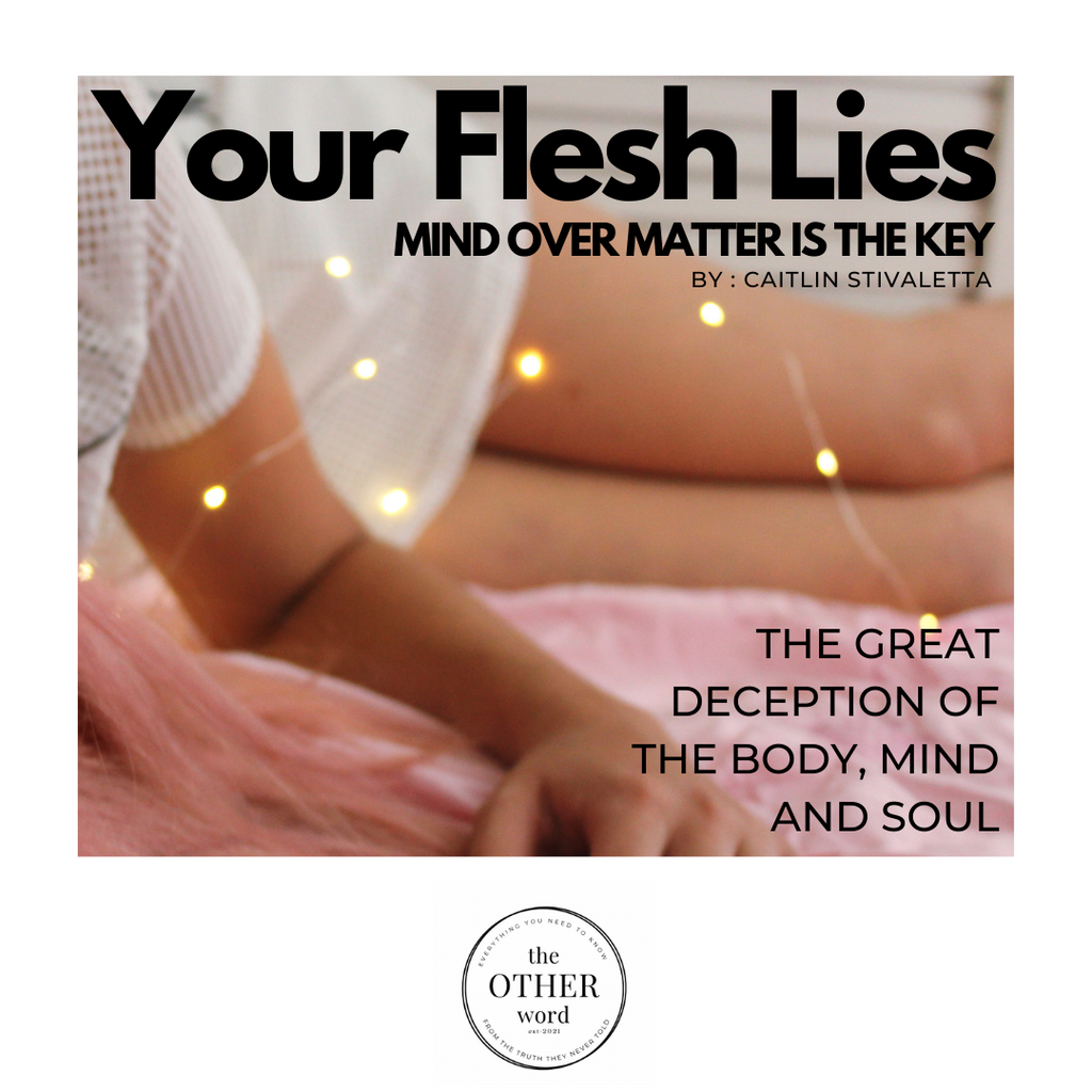 Your Flesh Lies: Mind over Matter is Key