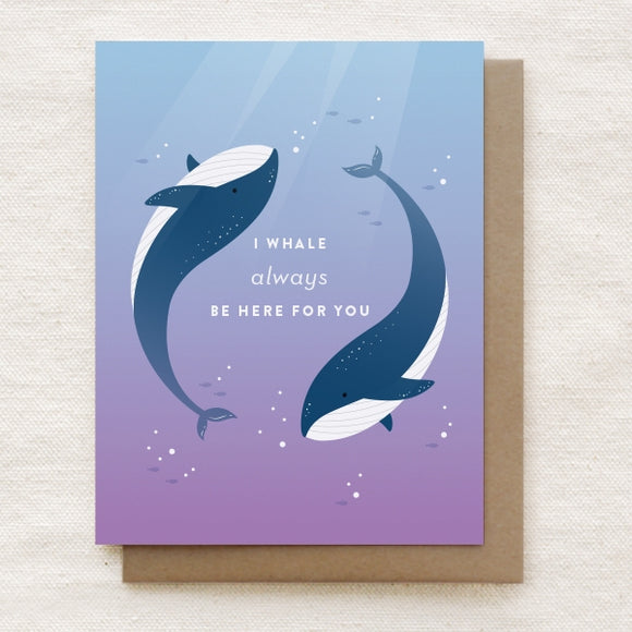 I Whale Always Be Here for You - Greeting Card