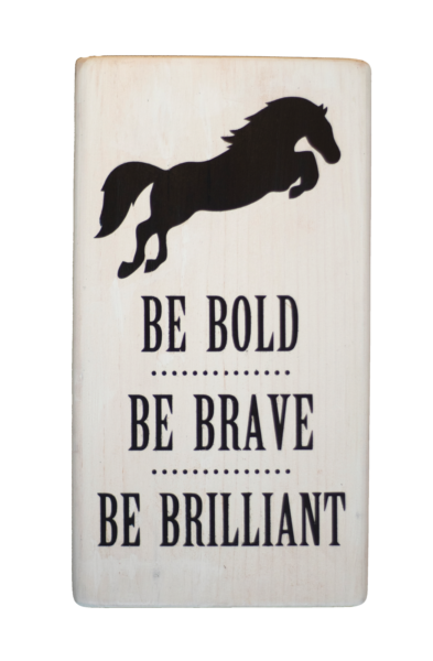 Be Bold, Be Brave,Be Brilliant Shelf Sitter