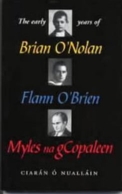 The Early Years of Brian O'Nolan/Flann O'Brien/Myles na gCopaleen