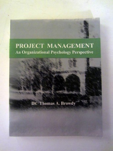 Project Management: An Organizational Psychology Perspective by PhD Thomas A. Browdy (2009-05-03)