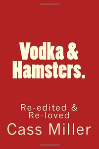 Vodka & Hamsters.: Re-edited & Re-loved