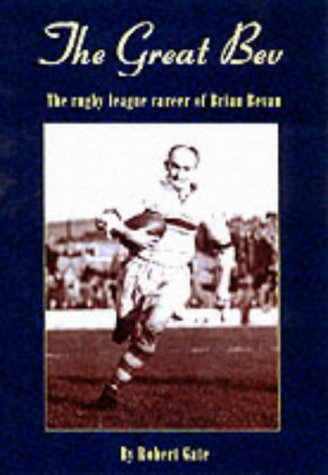 The Great Bev: The Rugby League Career of Brian Bevan