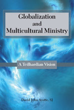 Load image into Gallery viewer, Globalization and Multicultural Ministry: A Teilhardian Vision