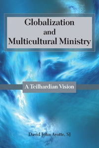 Globalization and Multicultural Ministry: A Teilhardian Vision