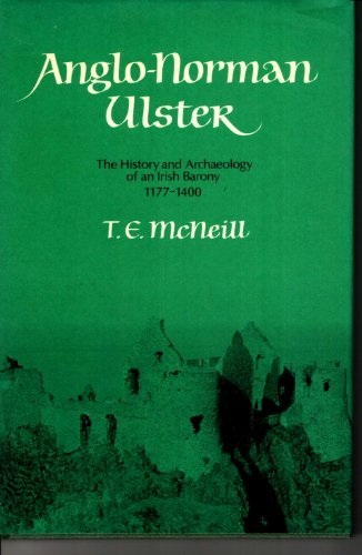 Anglo-Norman Ulster: History and Archaeology of an Irish Barony, 1177-1400 by T.E. McNeill (1980-08-06)