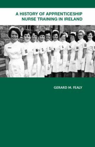 A History of Apprenticeship Nurse Training in Ireland