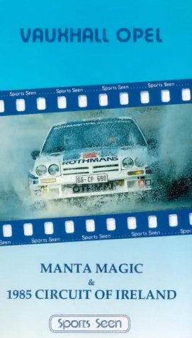 Vauxhall Opel: Manta Magic & 1985 Circuit of Ireland Rally [VHS]