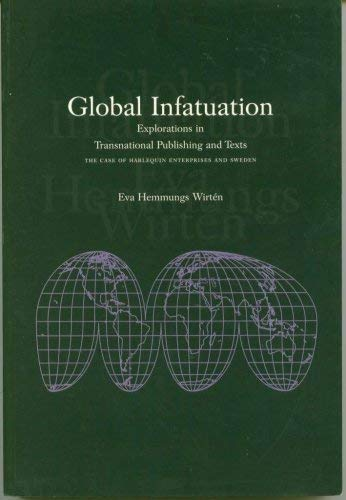 Global Infatuation: Explorations in Transnational Publishing and Texts: The Case of Harlequin Enterprises and Sweden
