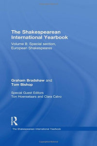 The Shakespearean International Yearbook: Volume 8: Special section, European Shakespeares: Special Section, European Shakespeares v. 8