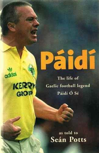 Paidi: The Life of Gaelic Football Legend Paidi O'Se