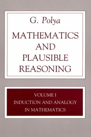 Mathematics and Plausible Reasoning, Volume 1: Induction and Analogy in Mathematics: Induction and Analogy in Mathematics v. 1